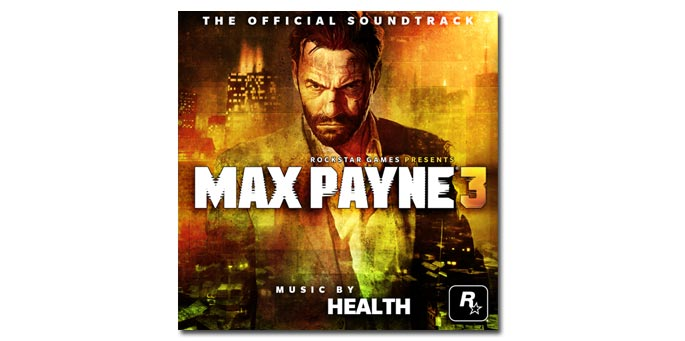 Max Payne 3 Soundtrack by HEALTH
