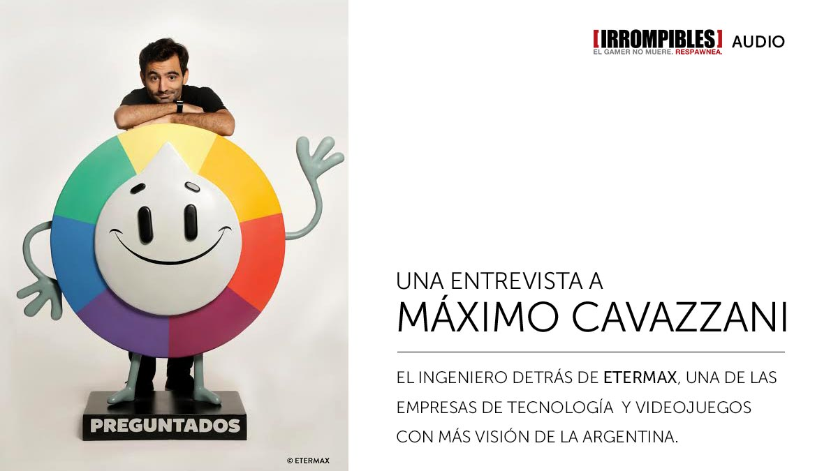etermax max cavazzani entrevista irrompibles 01
